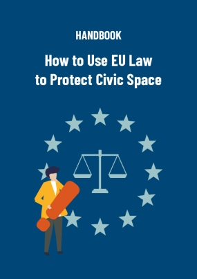 Handbook : How to Use EU Law to Protect Civil Space