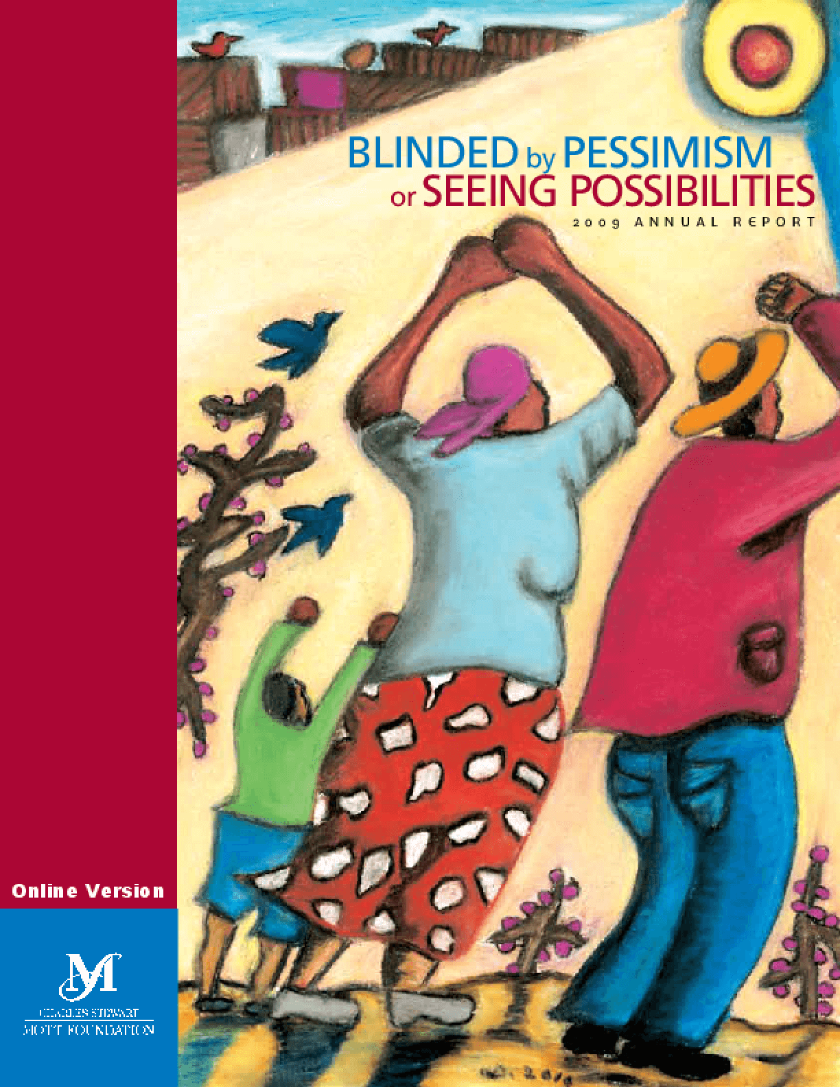 Charles Stewart Mott Foundation - 2009 Annual Report: Blinded by Pessimism or Seeing Possibilities